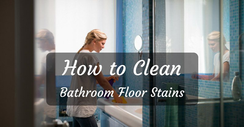 the ultimate guide on how to clean bathroom floor stains