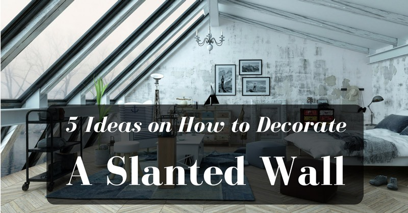 how-to-decorate-a-slanted-wall