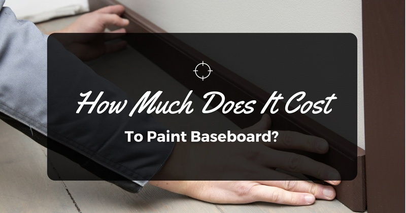 How much does it cost to paint baseboard for Cost to paint baseboard