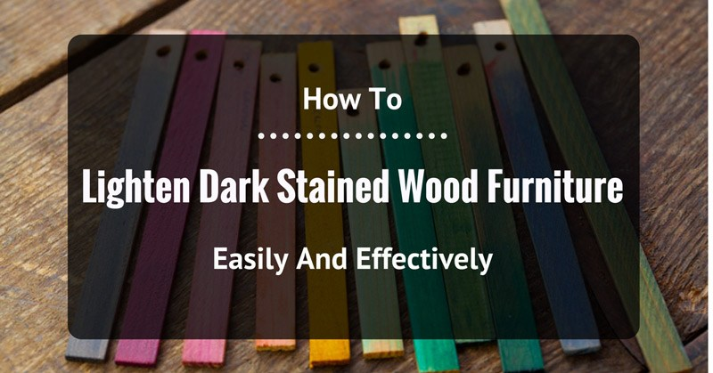 How To Lighten Dark Stained Wood Furniture