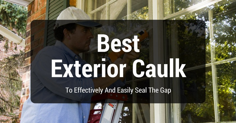 best-exterior-silicone-caulk-reviews-on-the-market