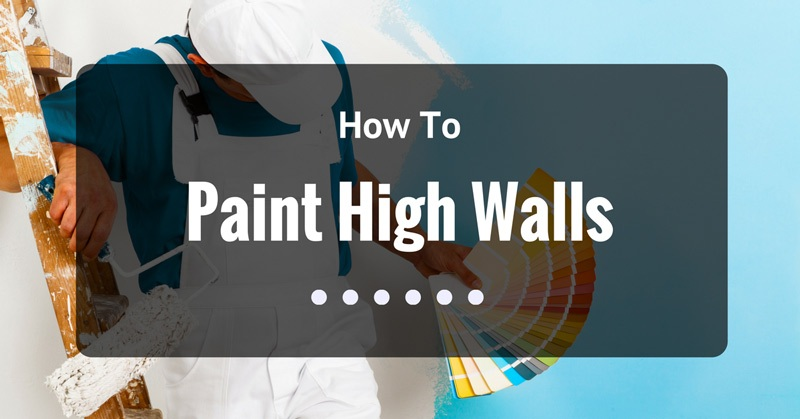 How To Paint High Walls Safely In Just 3 Steps