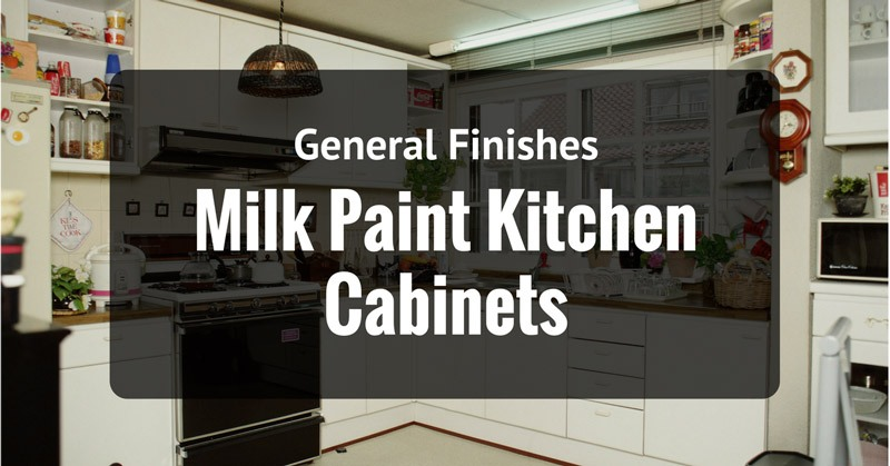 why is general finishes milk paint kitchen cabinets a popular choice?