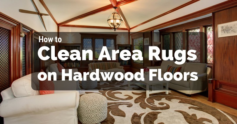 How To Clean Area Rugs On Hardwood Floors