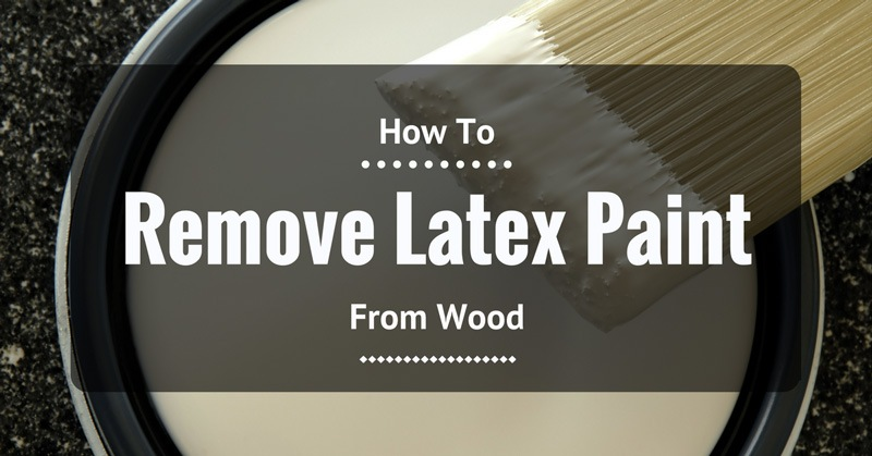 how-to-remove-latex-paint-from-wood