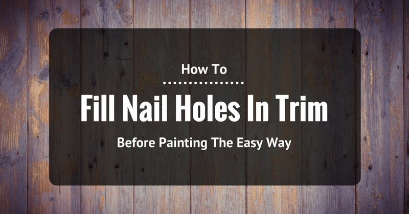 how to fill nail holes in trim before painting the easy way. Black Bedroom Furniture Sets. Home Design Ideas