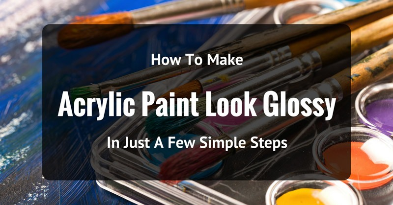 How-To-Make-acrylic-paint-look-glossy