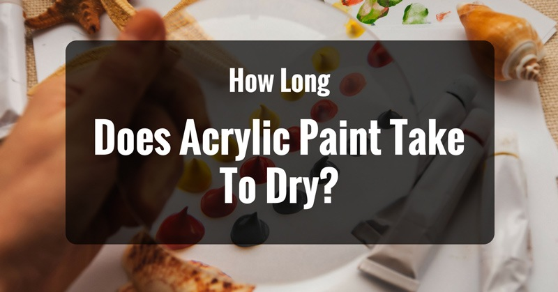 how long does acrylic paint take to dry