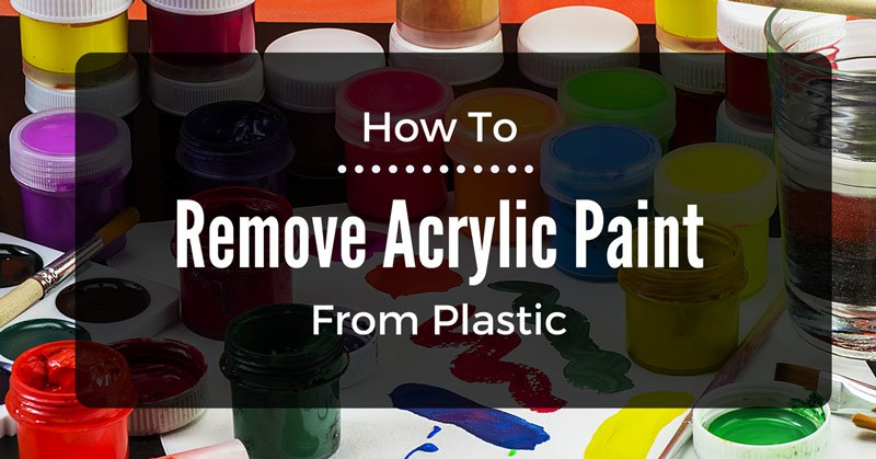 how-to-remove-acrylic-paint-from-plastic