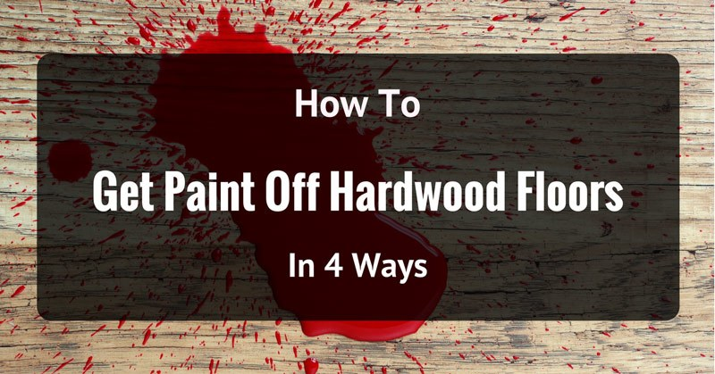 how-to-get-paint-off-hardwood-floors