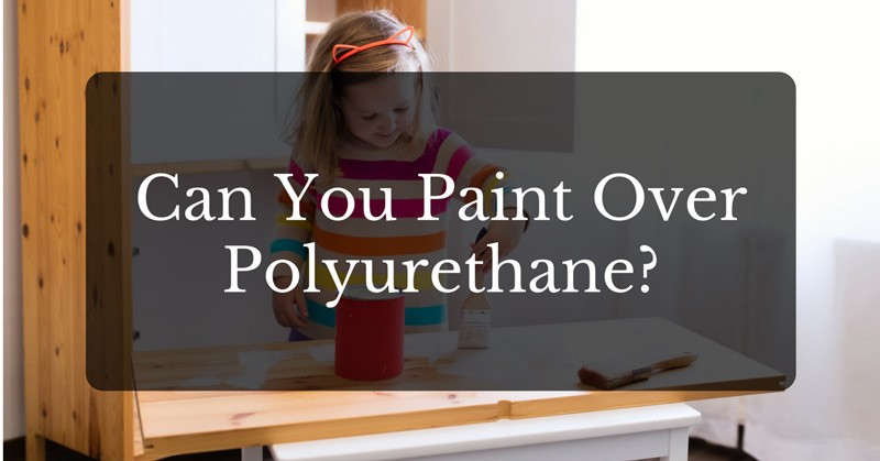 can-you-paint-over-polyurethane