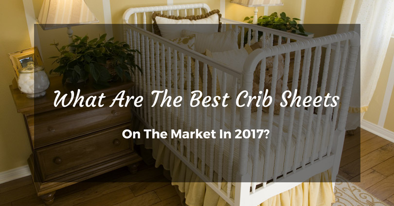 What Are The Best Crib Sheets On The Market In 2017