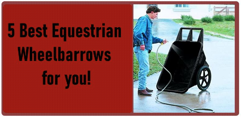 5 Best Equestrian Wheelbarrows for you!