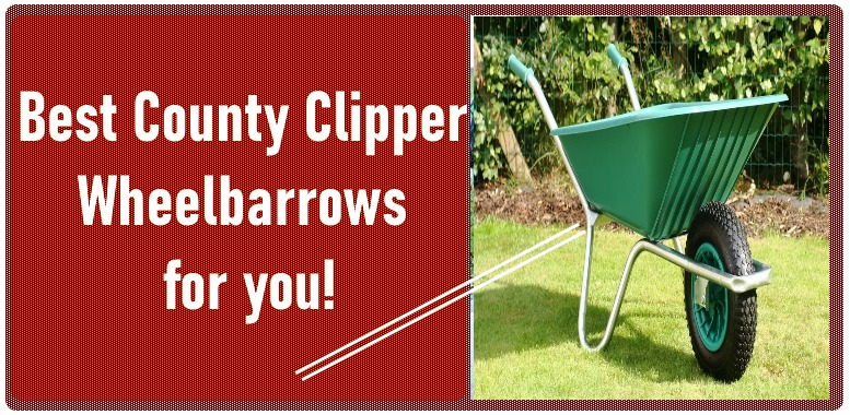 Best County Clipper Wheelbarrows for you!