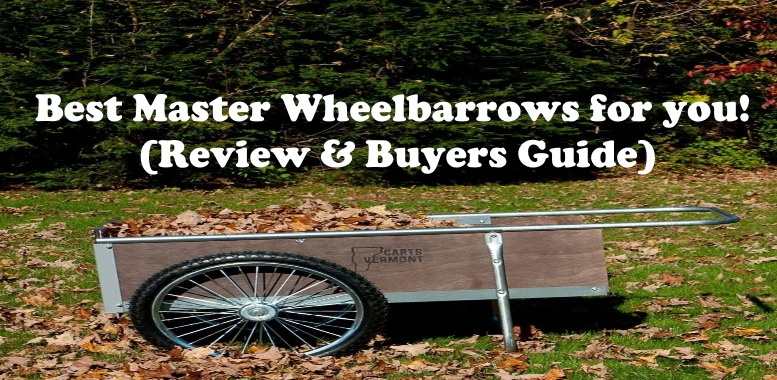 Best Master Wheelbarrows for you!