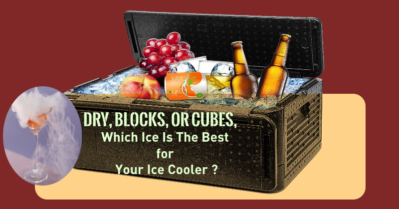 Dry, Blocks, Or Cubes, Which Ice Is Best for Your Ice Cooler