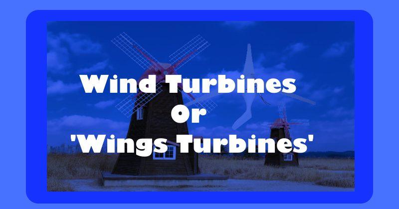 Wind Turbines or Wings Turbines